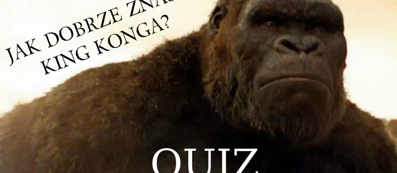 Jak dobrze znasz King Konga? [QUIZ]