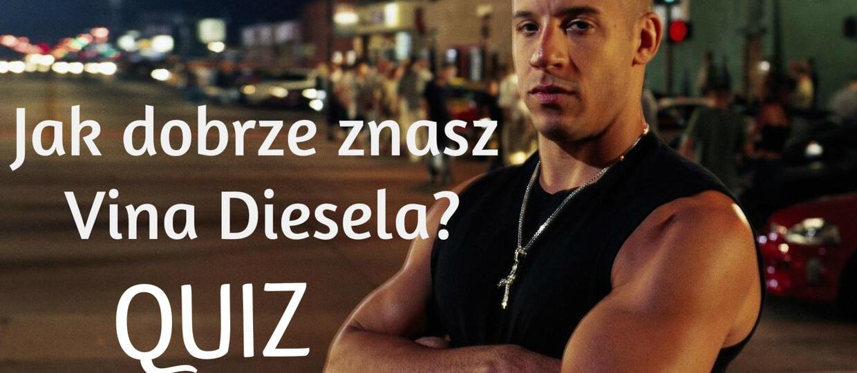 Jak dobrze znasz Vina Diesela? [QUIZ]