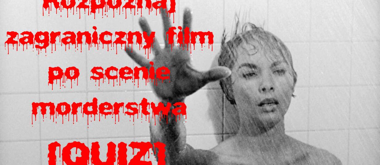 Rozpoznasz zagraniczny film po scenie morderstwa? [QUIZ]