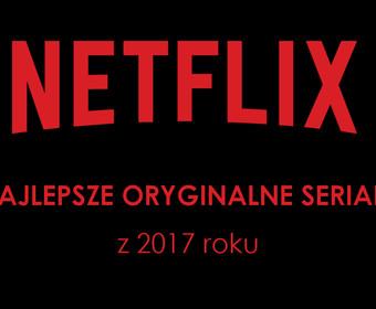 Najlepszy oryginalny serial Netfliksa z 2017 roku [SONDA]