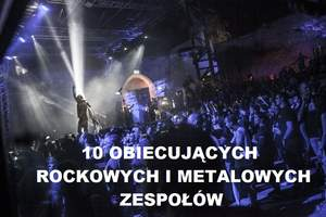 10 obiecujących rockowych i metalowych zespołów