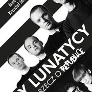 """""""My lunatycy. Rzecz o Republice"""", czyli książka o zespole"""