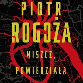 """Piotr Rogoza - """"Niszcz, powiedziała"""""""