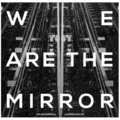 We Are the Mirror