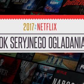 Netflix podsumował 2017 rok - czas miłości i seryjnego zdradzania